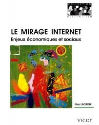 Le mirage internet - Enjeux économiques et sociaux