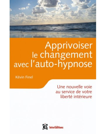 Apprivoiser le changement avec l'auto-hypnose - Vers une plus grande liberté intérieure