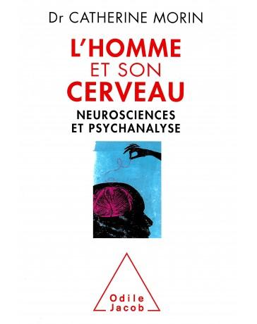 L'homme et son cerveau - Neurosciences et psychanalyse