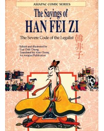 The Sayings of Han Fei Zi - The Severe Code of the Legalist