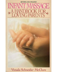 Infant Massage - A Handbook for Loving Parents
