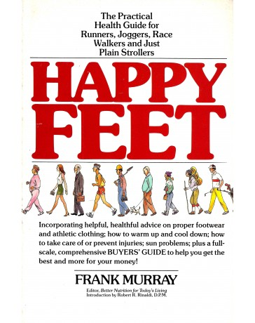 Happy Feet - The Practical Health Guide for Runners, Joggers, Race, Walkers and Just Plain Strollers