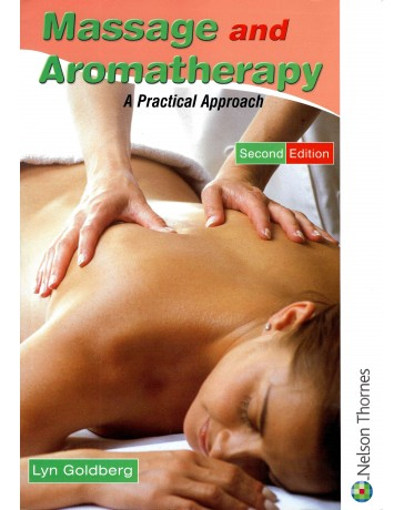 Massage and Aromatherapy - A Practical Approach   2nd edition