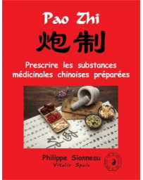 Pao Zhi - Prescrire les substances médicinales chinoises