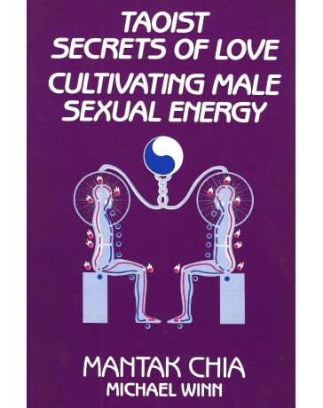 Taoist Secrets of Love - Cultivating Male Sexual Energy