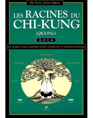 Les racines du Chi-kung (Qigong) - Les secrets pour acquérir santé, longévité et maîtrise martiale
