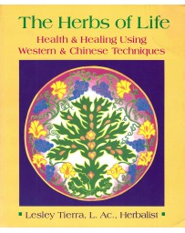The Herbs of Life - Health - Healing Using Western - Chinese Techniques