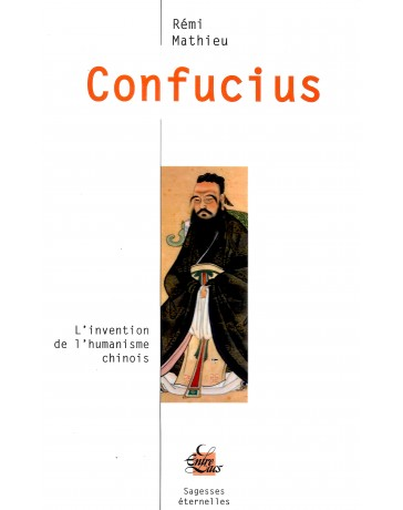 Confucius - L'invention de l'humanisme chinois