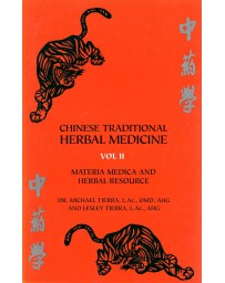 Chinese Traditional Herbal Medicine  Volume II - Materia Medica and Herbal Resource