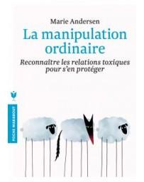 La manipulation ordinaire - Reconnaître les relations toxiques pour s'en protéger