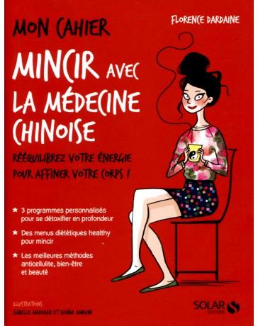 Mon Cahier Mincir Médecine Chinoise - rééquilibrez votre énergie pour affiner votre corps!