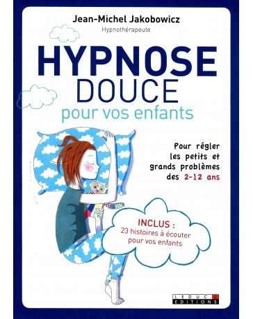 Hypnose douce pour vos enfants - Pour régler les petits et grands problèmes des 2-12 ans