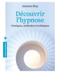 Découvrir l'hypnose - Pratiques, méthodes et techniques