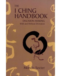 The I Ching Handbook - Decision-making With and Without Divination
