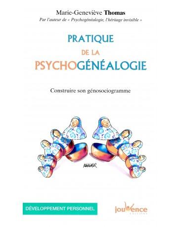 Pratique de la psychogénéalogie - Construire son génosociogramme