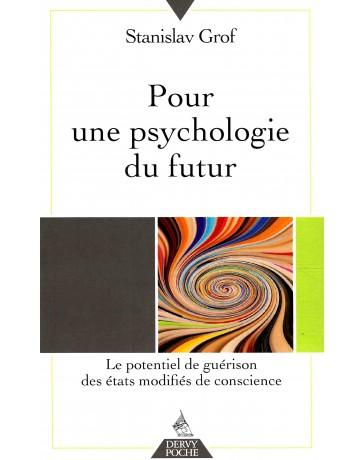 Pour une psychologie du futur - Le potentiel de guérison des états modifiés de conscience