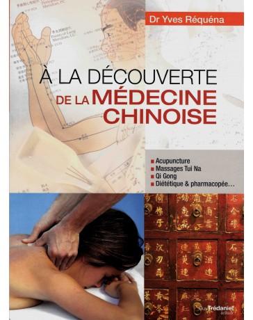 A la découverte de la médecine chinoise - Acupuncture, tuina, qi gong, diététique, ...