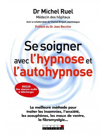 Se soigner avec l'hypnose et l'autohypnose - Insomnie, anxiété, acouphène, etc