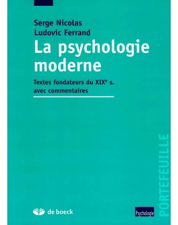 La psychologie moderne - Textes fondateurs du XIX ème siècle avec commentaires