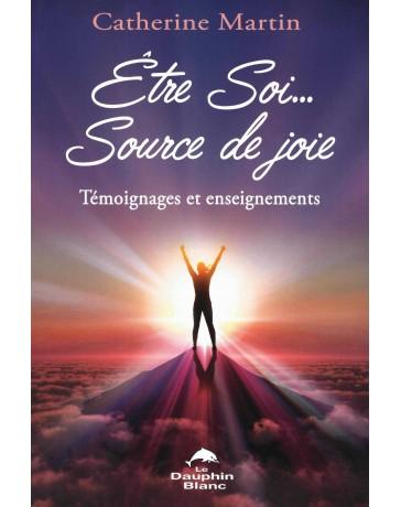 Etre Soi ...Source de joie -  Témoignages et enseignements