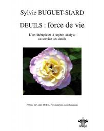 Deuils : force de vie - l'art thérapie et la sophro-analyse au service des deuils