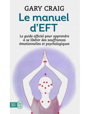 Le manuel d'EFT - Pour apprendre à se libérer des souffrances émotionnelles ....