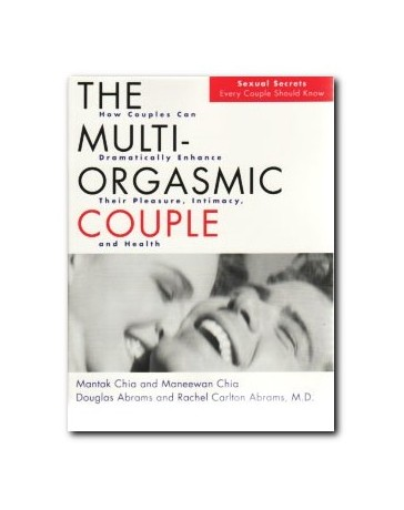 The Multi-orgasmic couple - Now Couples Can Dramatically Enhance Their Pleasure, Intimacy and Health