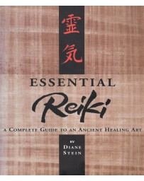 Essential Reiki - A Complete Guide to an Ancient Healing Art