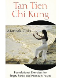 Tan Tien Chi Kung - Foundational exercises for Empty Force and Perineum Power