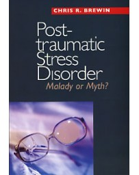 Post-Traumatic Stress Disorder - Malady or Myth?