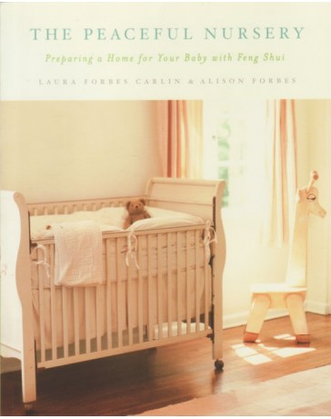 The Peaceful Nursery - Preparing a Home for Your Baby with Feng Shui