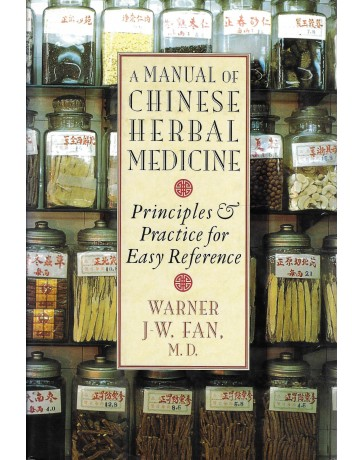 A Manual of Chinese Herbal Medicine - Principles and Practice for Easy Reference