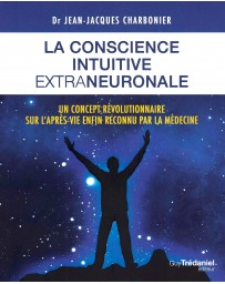 La conscience intuitive extraneuronale - Un concept révolutionnaire sur l'après-vie