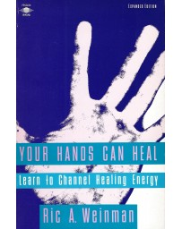 Your Hands Can Heal. Learn to Channel Healing Energy