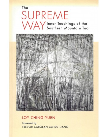 The Supreme Way - Inner Teaching of the Southern Mountain Tao