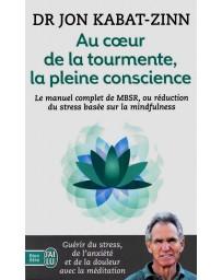 Au coeur de la tourmente, la pleine conscience - Le manuel complet de MBSR