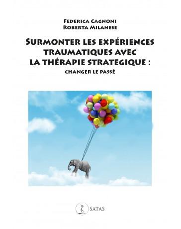 Surmonter les expériences traumatiques du passé avec la thérapie stratégique - Changer le passé