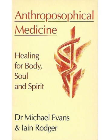 Anthroposophical Medicine. Healing for Body, Soul and Spirit