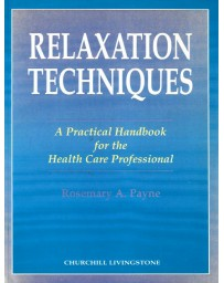 Relaxation Techniques - A Practical Handbook for the Health Care Professional