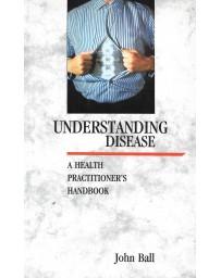 Understanding Disease - A Health Practitioner's Handbook