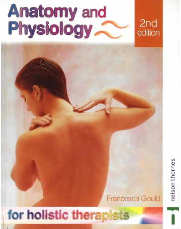 Anatomy and physiology for holistic therapists   2nd edition