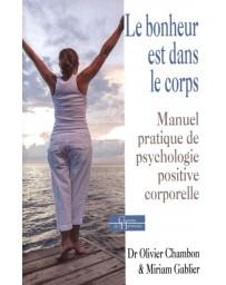 Le bonheur est dans le corps - Manuel pratique de psychologie corporelle