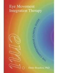 Eye Movement Integration Therapy - The Comprehensive Clinical Guide