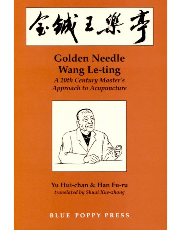 Golden Needle Wang Le-ting - A 20 th Century Master's Approach to Acupuncture