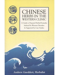 Chinese Herbs in the Western Clinic - A Guide to Prepared Herbal Formulas
