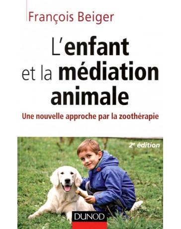 L'enfant et la médiation animale - Une nouvelle approche par la zoothérapie   2e édition