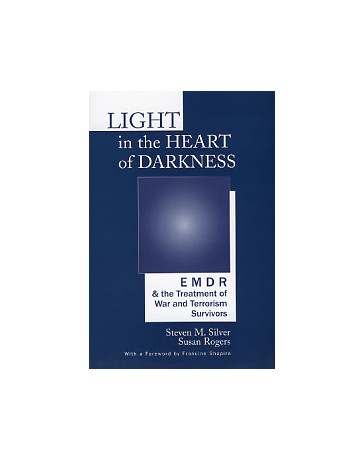 Light in the Heart of Darkness - EMDR - the Treatment of War and Terrorism Survivors