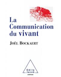La communication du vivant - De la bactérie à Internet