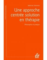 Une Approche centrée solution en thérapie - Philosophie et pratique