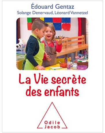 La vie secrète des enfants - Comprendre son enfant pour mieux accompagner son développement